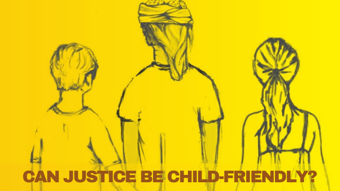 CAN JUSTICE BE CHILD-FRIENDLY?
